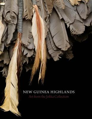 New Guinea Highlands Art from the Jolika Collection by John Friede