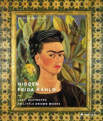 Hidden Frida Kahlo Lost, Destroyed or Little Known Works by Helga Prignitz-Poda
