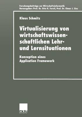 Virtualisierung Von Wirtschaftswissenschaftlichen Lehr- Und Lernsituationen Konzeption Eines Application Framework by Klaus Schmitz