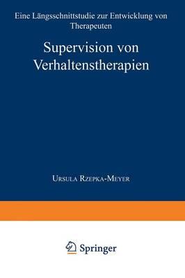 Supervision Von Verhaltenstherapien Eine Langsschnittstudie Zur Entwicklung Von Therapeuten by Ursula Rzepka-Meyer