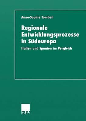 Regionale Entwicklungsprozesse in Sudeuropa by Anne-Sophie Tombeil