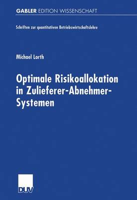 Optimale Risikoallokation in Zulieferer-Abnehmer-Systemen by Michael Lorth