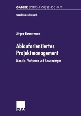 Ablauforientiertes Projektmanagement by Jurgen Zimmermann