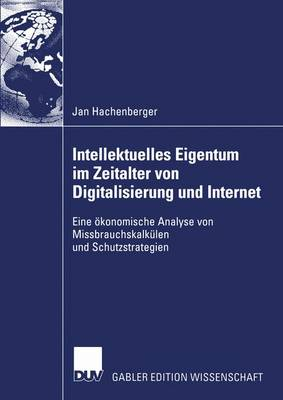 Intellektuelles Eigentum im Zeitalter von Digitalisierung und Internet by Jan Hachenberger