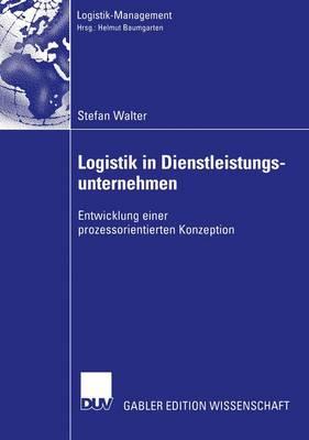 Logistik in Dienstleistungsunternehmen by Stefan Walter