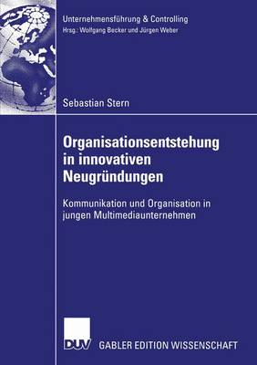 Organisationsentstehung in Innovativen Neugrundungen by Sebastian Stern