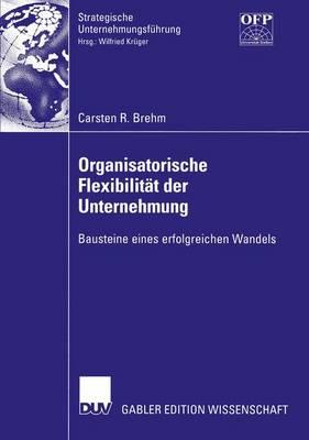 Organisatorische Flexibilitat der Unternehmung by Carsten Brehm