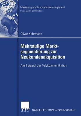 Mehrstufige Marktsegmentierung zur Neukundenakquisition by Oliver Kohrmann