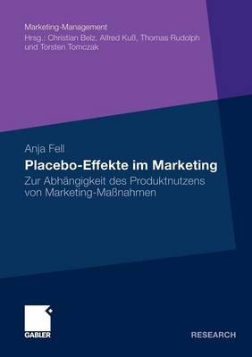 Placebo-Effekte Im Marketing Zur Abhangigkeit Des Produktnutzens Von Marketing-Manahmen by Prof Dr Alfred Ku