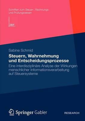 Steuern, Wahrnehmung Und Entscheidungsprozesse Eine Interdisziplinare Analyse Der Wirkungen Menschlicher Informationsverarbeitung Auf Steuersysteme by Sabine Schmid