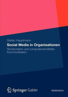 Social Media in Organisationen Strukturation Und Computervermittelte Kommunikation by Stefan Hauptmann