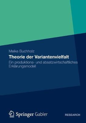 Theorie Der Variantenvielfalt Ein Produktions- Und Absatzwirtschaftliches Erklarungsmodell by Meike Buchholz