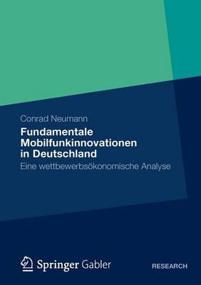 Fundamentale Mobilfunkinnovationen in Deutschland Eine Wettbewerbsokonomische Analyse by Conrad Neumann