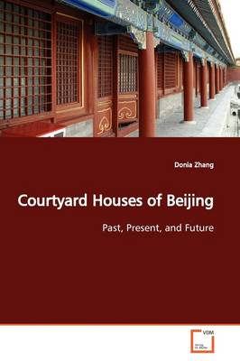 Courtyard Houses of Beijing by Donia Zhang