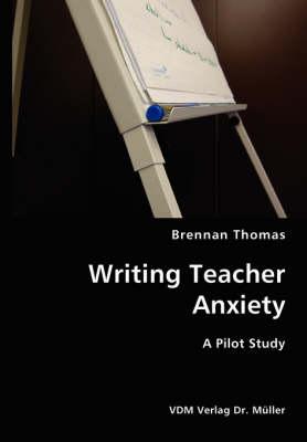 Writing Teacher Anxiety- A Pilot Study by Brennan Thomas