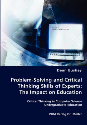 Problem-Solving and Critical Thinking Skills of Experts The Impact on Education by Dean Bushey