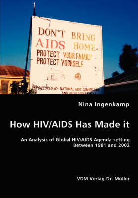 How HIV/AIDS Has Made It - An Analysis of Global HIV/AIDS Agenda-Setting Between 1981 and 2002 by Nina Ingenkamp