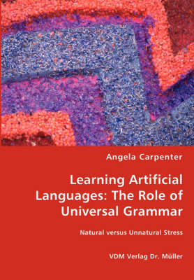 Learning Artificial Languages The Role of Universal Grammar by Angela Carpenter
