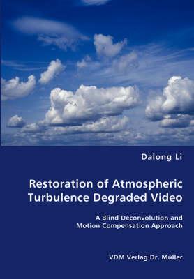 Restoration of Atmospheric Turbulence Degraded Video by Dalong Li