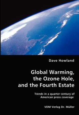 Global Warming, the Ozone Hole, and the Fourth Estate by Dave Howland