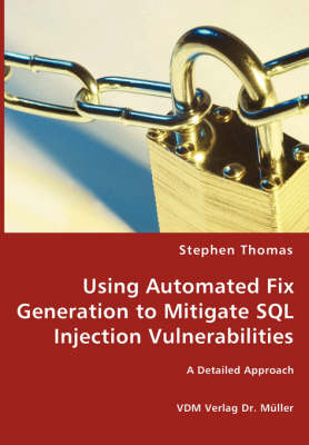 Using Automated Fix Generation to Mitigate SQL Injection Vulnerabilities by Stephen Thomas