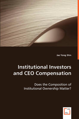 Institutional Investors and CEO Compensation by Jae Yong Shin