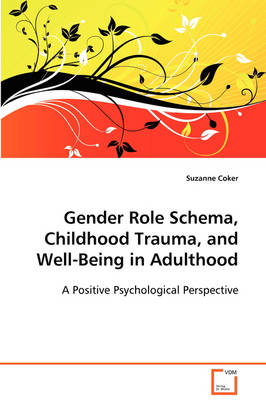 Gender Role Schema, Childhood Trauma, and Well-Being in Adulthood by Suzanne Coker