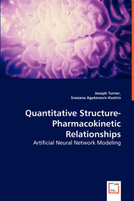 Quantitative Structure-Pharmacokinetic Relationships - Artificial Neural Network Modeling by Joseph Turner, Snezana Agatonovic-Kustrin