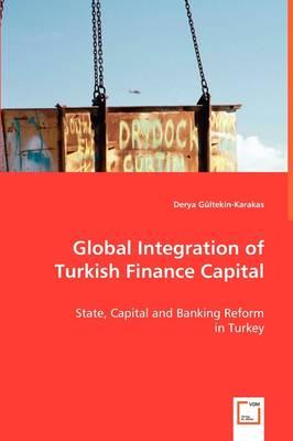 Global Integration of Turkish Finance Capital by Derya Gltekin-Karakas