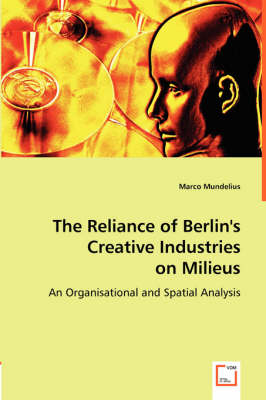The Reliance of Berlin's Creative Industries on Milieus by Marco Mundelius