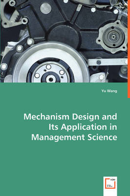 Mechanism Design and Its Application in Management Science by Yu (City University of Hong Kong, HKSAR) Wang
