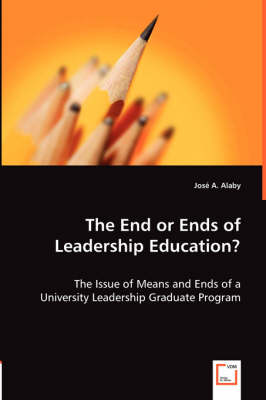 The End or Ends of Leadership Education by Jose a Alaby