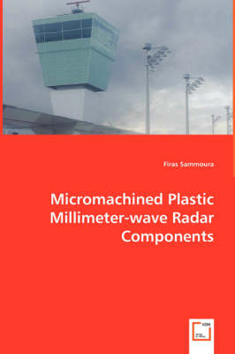 Micromachined Plastic Millimeter-Wave Radar Components by Firas Sammoura