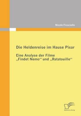 Die Heldenreise Im Hause Pixar Eine Analyse Der Filme Findet Nemo Und Ratatouille by Nicole Ficociello