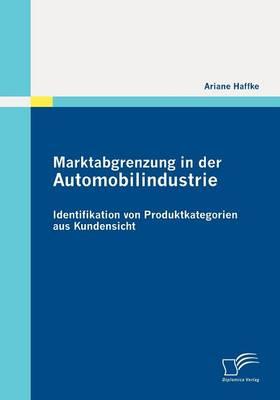 Marktabgrenzung in Der Automobilindustrie Identifikation Von Produktkategorien Aus Kundensicht by Ariane Haffke
