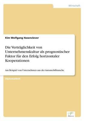 Die Vertraglichkeit Von Unternehmenskultur ALS Prognostischer Faktor Fur Den Erfolg Horizontaler Kooperationen by Kim Wolfgang Hasenclever
