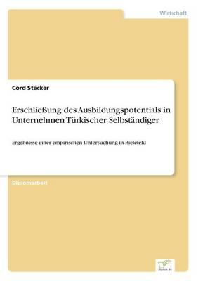 Erschlieung Des Ausbildungspotentials in Unternehmen Turkischer Selbstandiger by Cord Stecker