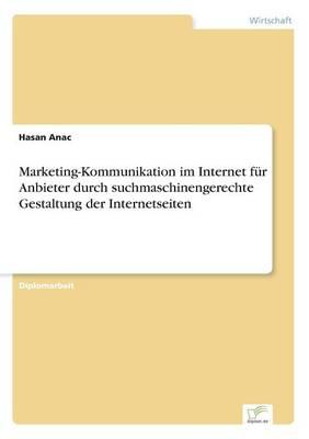 Marketing-Kommunikation Im Internet Fur Anbieter Durch Suchmaschinengerechte Gestaltung Der Internetseiten by Hasan Anac