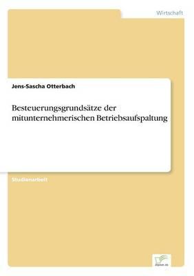 Besteuerungsgrundsatze Der Mitunternehmerischen Betriebsaufspaltung by Jens-Sascha Otterbach
