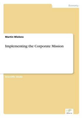 Implementing the Corporate Mission by Martin Wielens