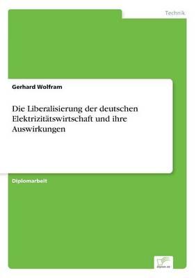 Die Liberalisierung Der Deutschen Elektrizitatswirtschaft Und Ihre Auswirkungen by Gerhard Wolfram