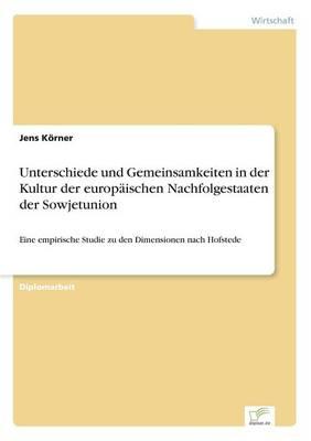 Unterschiede Und Gemeinsamkeiten in Der Kultur Der Europaischen Nachfolgestaaten Der Sowjetunion by Jens Korner