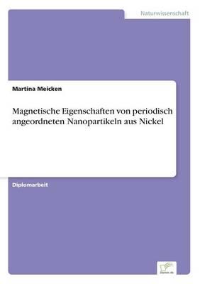 Magnetische Eigenschaften Von Periodisch Angeordneten Nanopartikeln Aus Nickel by Martina Meicken
