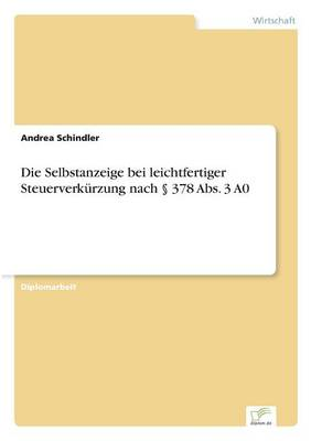 Die Selbstanzeige Bei Leichtfertiger Steuerverkurzung Nach 378 ABS. 3 A0 by Andrea Schindler
