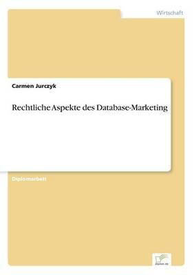 Rechtliche Aspekte Des Database-Marketing by Carmen Jurczyk