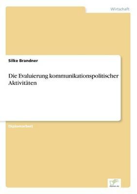 Die Evaluierung Kommunikationspolitischer Aktivitaten by Silke Brandner