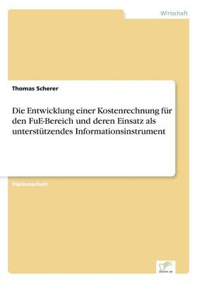 Die Entwicklung Einer Kostenrechnung Fur Den Fue-Bereich Und Deren Einsatz ALS Unterstutzendes Informationsinstrument by Thomas Scherer