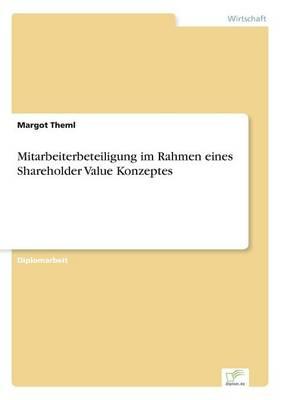 Mitarbeiterbeteiligung Im Rahmen Eines Shareholder Value Konzeptes by Margot Theml