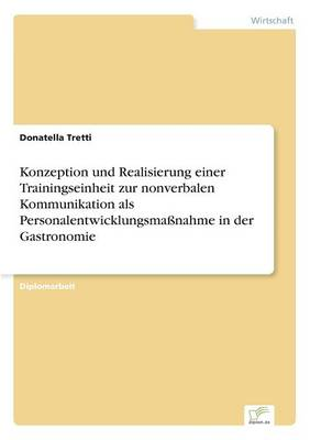 Konzeption Und Realisierung Einer Trainingseinheit Zur Nonverbalen Kommunikation ALS Personalentwicklungsmanahme in Der Gastronomie by Donatella Tretti