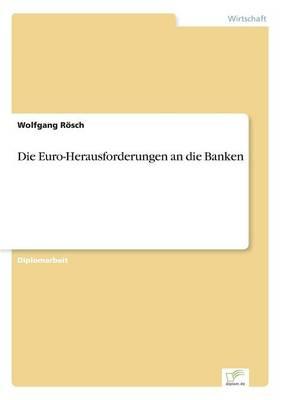 Die Euro-Herausforderungen an Die Banken by Wolfgang Rosch